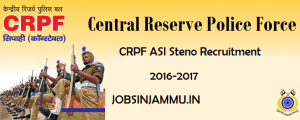 CRPF ASI Steno Recruitment Notification 2017-2018, ASI Steno Recruitment Notification 2017-2018, CRPF Recruitment Notification 2016, CRPF Recruitment 2017, CRPF Notification 2017, CRPF JOBS IN JAMMU