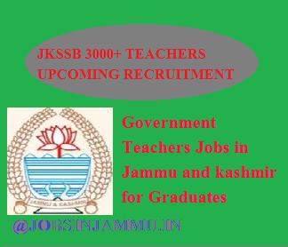JKSSB 3000+ Upcoming Government Teacher jobs For graduates in J&K, J&K SSB, 2016 JKSSB JOBS, J K S S B